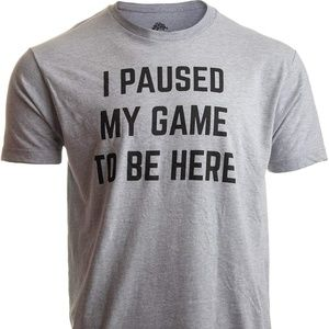 Other - I Paused My Game to Be Here Funny Video Gamer Tee